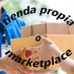 Vender online: Tienda propia o Marketplace?